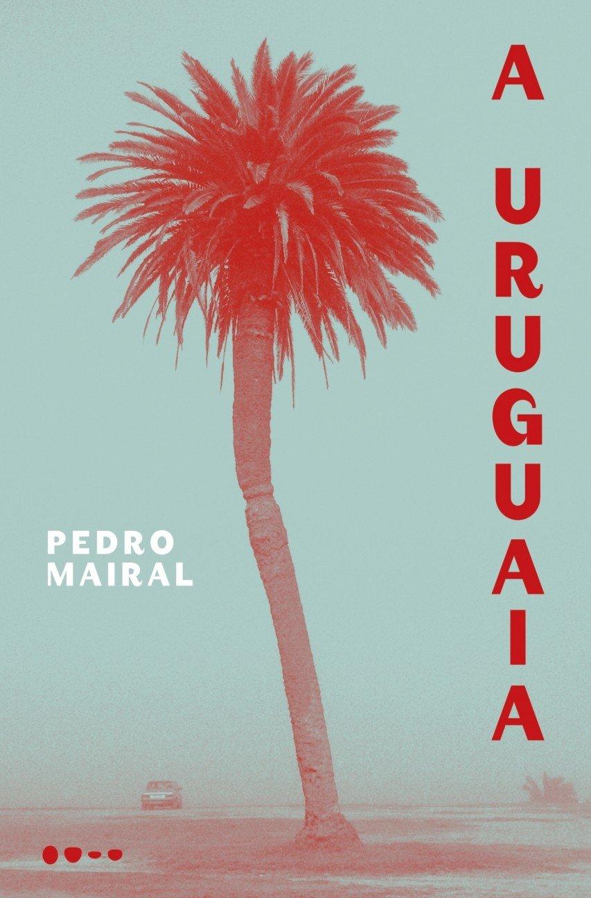 Capa do livro A Uruguaia, de Pedro Mairal.